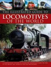 Illustrated Guide To Locomotives Of The World: A Comprehensive History Of Locomotive Technology From The 1950S To The Present Day, Shown In Over 300 Photographs - Colin Garratt