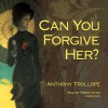 Can You Forgive Her? - Anthony Trollope, Simon Vance, Inc. Blackstone Audio