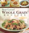 Best-Loved Whole Grain Recipes - Publications International Ltd.