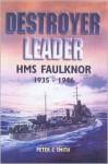 Destroyer Leader: HMS Faulknor 1935 - 1946 - Peter C. Smith