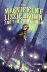 The Magnificent Lizzie Brown and the Fairy Child - Vicki Lockwood, Stephanie Hans, Stephanie Hans
