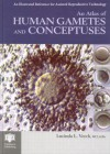 An Atlas of Human Gametes and Conceptuses: An Illustrated Reference for Assisted Reproductive Technology (The Encyclopedia of Visual Medicine Series) - Lucinda L. Veeck
