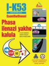 I-K53 Esemthethweni Phasa Ilenazi Yakho Kalula: Lencwadi Ilungiselelwe Izimoto, Izithuthuthu Kanye Namaloli - Clive Gibson, Gavin Hoole, Bata Passchier
