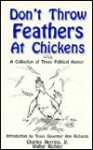 Don't Throw Feathers at Chickens: A Collection of Texas Political Humor - Charles Herring