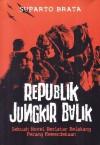Republik Jungkir Balik: Sebuah Novel Berlatar Belakang Perang Kemerdekaan - Suparto Brata