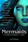 Mermaids and Other Mysteries of the Deep - Jane Yolen, Caitlín R. Kiernan, Catherynne M. Valente, Christopher Barzak, Gene Wolfe, Chris Howard, Sarah Monette, Margo Lanagan, Elizabeth Bear, Peter S. Beagle, Paula Guran, Amanda Downum, Cat Rambo, A.C. Wise, Angela Slatter, Genevieve Valentine, Seanan McGuire, Anna