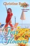 Fear of Flowers (The Flower Basket Series) - Christine Bush