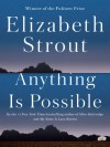 Anything Is Possible: A Novel - Elizabeth Strout