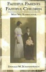 Faithful Parents Faithful Children: Why We Homeschool - Donald W. Schanzenbach