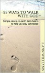 33 Ways To Walk With God: Simple, down-to-earth daily habits to help you stay connected - s.ann williams
