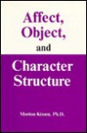 Affect, Object, And Character Structure - Morton Kissen