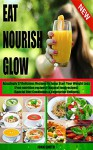 EAT NOURISH GLOW: Amazingly 57 Delicious Recipes to Jump Start Your Weight Loss (Free nutrition recipes)(Natural food recipes)(Special Diet Cookbooks&Vegetarian Recipes) - John Smith