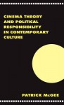 Cinema, Theory, and Political Responsibility in Contemporary Culture - Patrick McGee