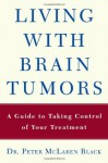 Living with a Brain Tumor: Dr. Peter Black's Guide to Taking Control of Your Treatment - Peter Black, Sharon Cloud Hogan