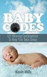Baby Codes: 101 Winning Combinations to Help Your Baby Sleep - Kevin Mills