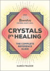 Crystals for Healing: The Complete Reference Guide With Over 200 Remedies for Mind, Heart & Soul - Karen Frazier