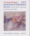 Der beschleunigte Blick: Hann Trier und das prozessuale Bild - Christoph Wagner