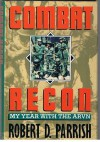 Combat Recon: My Year With The ARVN - Robert D. Parrish