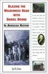 Blazing the Wilderness Road with Daniel Boone in American History - Carl R. Green