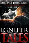 Ignifer Tales: 7 weird short stories (Ignifer Cycle Book 0) - Michael John Grist