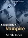 Seduced By A Vampire - Sarah Jones