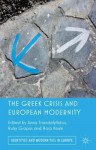 The Greek Crisis and European Modernity - Anna Triandafyllidou, Ruby Gropas, Hara Kouki