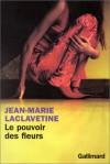 pouvoir des fleurs: roman - Jean-Marie Laclavetine