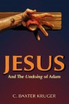 Jesus and the Undoing of Adam - C. Baxter Kruger