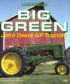Big Green: John Deere Gp Tractors (Motorbooks International Farm Tractor Color History) - Robert N. Pripps, Andrew Morland