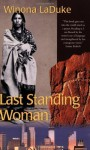 Last Standing Woman (History & Heritage) 1st (first) Edition by Laduke, Winona published by Voyageur Press (1999) - aa