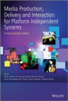 Media Production, Delivery and Interaction for Platform Independent Systems: Format-Agnostic Media - Oliver Schreer, Jean-François Macq, Omar Aziz Niamut, Javier Ruiz-Hidalgo, Ben Shirley, Georg Thallinger, Graham Thomas