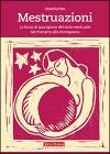 Mestruazioni. La forza di guarigione del ciclo mestruale dal menarca alla menopausa - Alexandra Pope, Barbara Monti