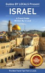 Israel: By Locals - An Israel Travel Guide Written By A Local: The Best Travel Tips About Where to Go and What to See in Israel (Israel, Israel Travel Guide, Palestina) - By Locals, Israel