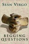 Begging Questions - Sean Virgo