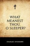 What Meanest Thou, O Sleeper? - Charles Spurgeon