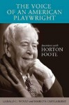 The Voice of an American Playwright: Interviews with Horton Foote - Gerald C. Wood, Marion Castleberry