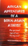 AFRICAN ADVENTURES OF A BORN-AGAIN ATHEIST - Brian Humphreys, Dave Hopwood
