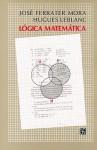 Lógica matemática - José Ferrater Mora, Hugues Leblanc