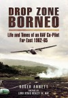 Drop Zone Borneo: 'The Most Successful Use of Armed Forces in the Twentieth Century' - Roger Annett