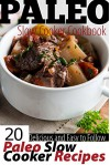 Paleo Slow Cooker Cookbook: 20 Delicious and Easy to Follow Paleo Slow Cooker Recipes - Susan Reynolds