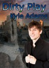 Dirty Play - Kyle Adams