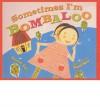 Sometimes I'm Bombaloo (Turtleback School & Library)[ SOMETIMES I'M BOMBALOO (TURTLEBACK SCHOOL & LIBRARY) ] by Vail, Rachel (Author) Mar-01-05[ Prebound-Sewn] - Rachel Vail