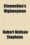 Clementina's Highwayman - Robert Neilson Stephens