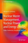 Nuclear Waste Management, Nuclear Power, and Energy Choices: Public Preferences, Perceptions, and Trust: 2 (Lecture Notes in Energy) - Michael Greenberg