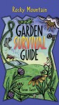 Rocky Mountain Garden Survival Guide - Susan J. Tweit