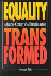 Equality Transformed: A Quarter-Century of Affirmative Action - Herman Belz