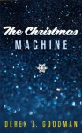The Christmas Machine - Derek J. Goodman