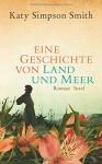 Eine Geschichte von Land und Meer: Roman - Katy Simpson Smith, Christel Dormagen