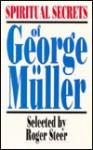 Spiritual Secrets of George Muller - Roger Steer, George Müller