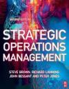 Strategic Operations Management - Steve Brown, Richard Lamming, John Bessant, Peter Jones